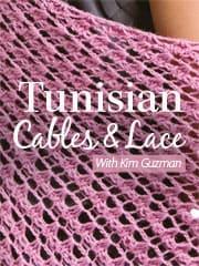 Learn Tunisian Cables & Lace by Kim Guzman