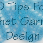Ten Tips for Crochet Garment Design