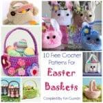 Link Blast: 10 Free Crochet Patterns for Easter Baskets